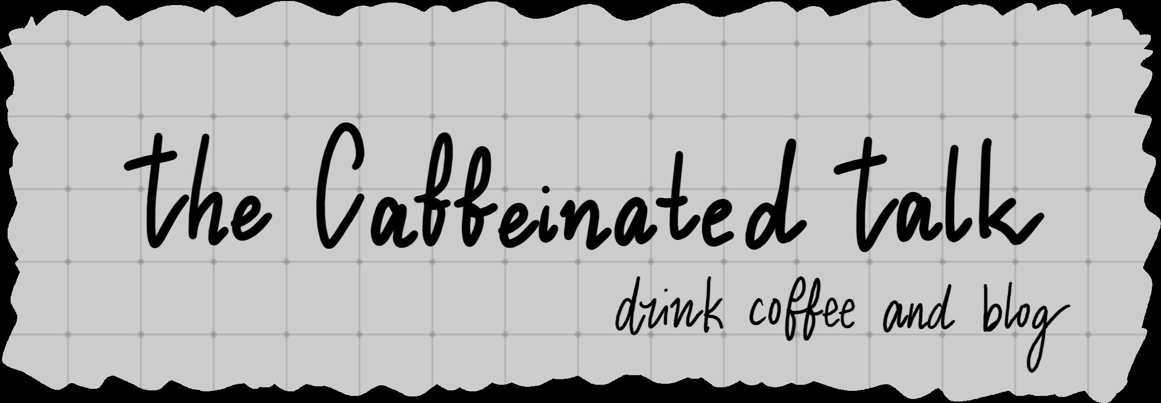 The Caffeinated Talk